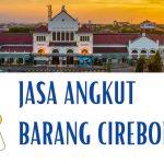 Jasa Angkut Barang Cirebon Murah 2021
